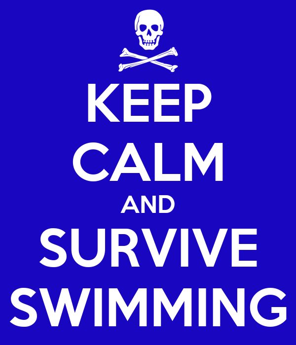 KEEP CALM AND SURVIVE SWIMMING