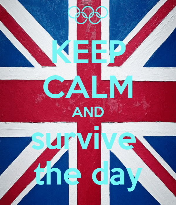 KEEP CALM AND survive  the day