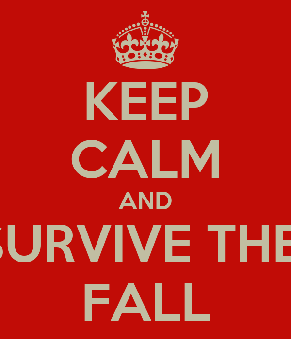 KEEP CALM AND SURVIVE THE  FALL