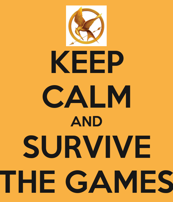 KEEP CALM AND SURVIVE THE GAMES