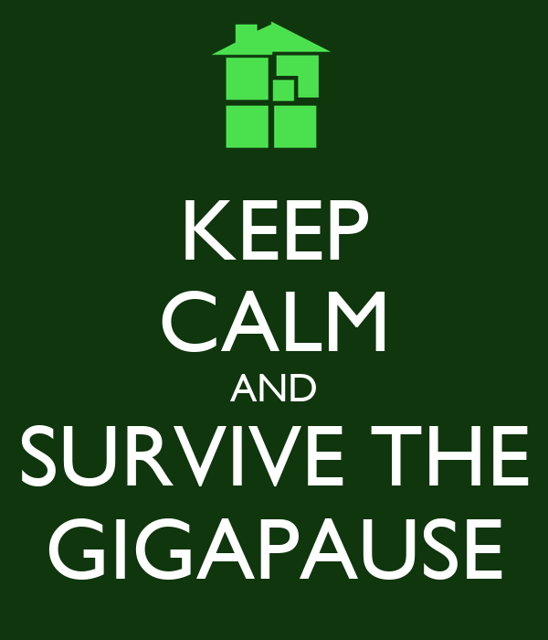 KEEP CALM AND SURVIVE THE GIGAPAUSE