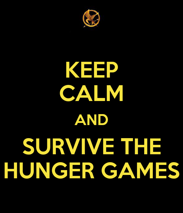 KEEP CALM AND SURVIVE THE HUNGER GAMES