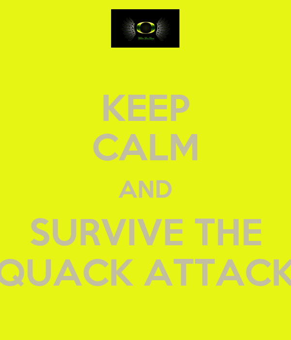 KEEP CALM AND SURVIVE THE QUACK ATTACK