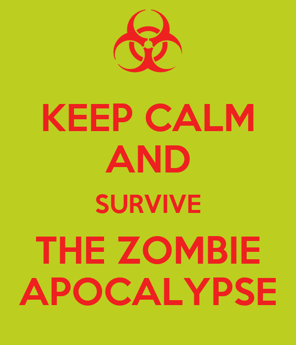 KEEP CALM AND SURVIVE THE ZOMBIE APOCALYPSE