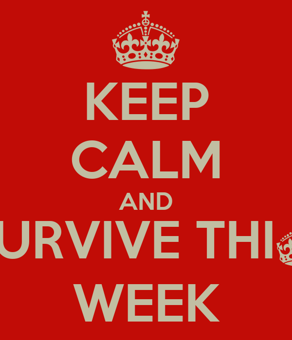 KEEP CALM AND SURVIVE THI§ WEEK