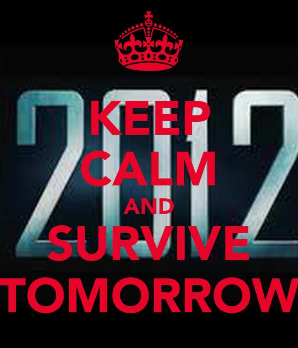 KEEP CALM AND SURVIVE TOMORROW