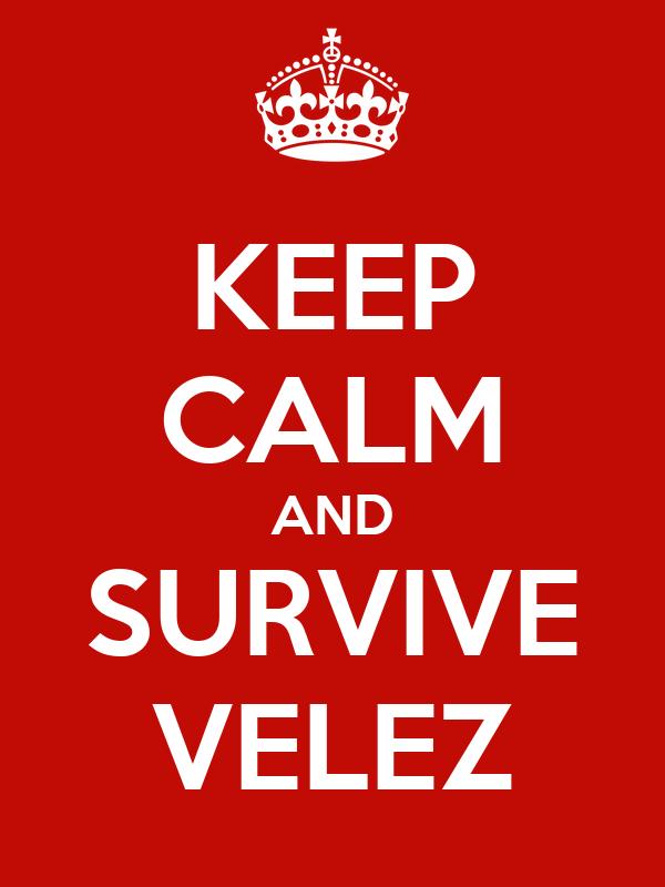 KEEP CALM AND SURVIVE VELEZ