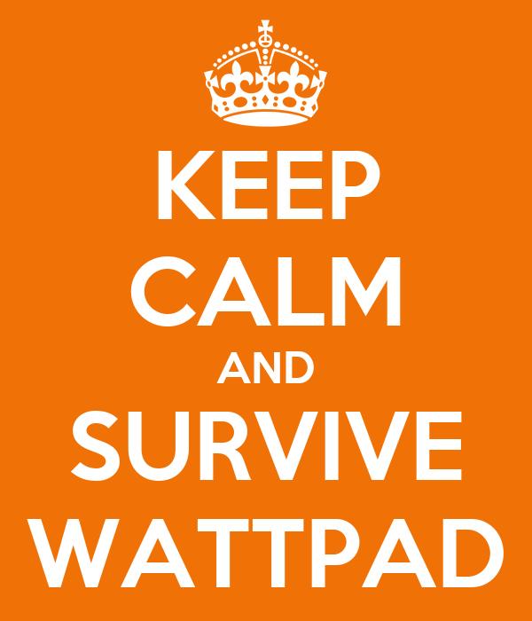 KEEP CALM AND SURVIVE WATTPAD