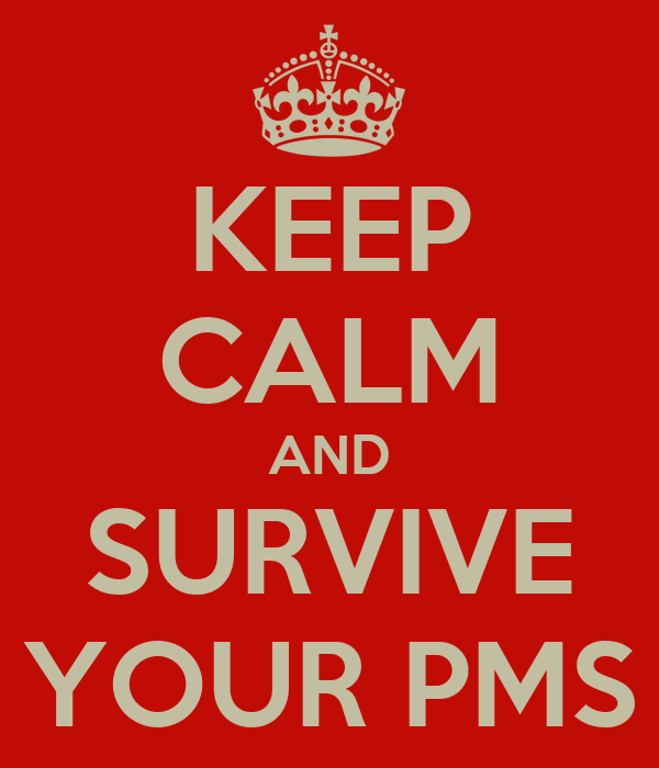 KEEP CALM AND SURVIVE YOUR PMS