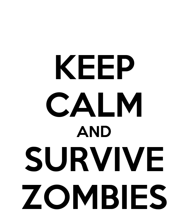 KEEP CALM AND SURVIVE ZOMBIES