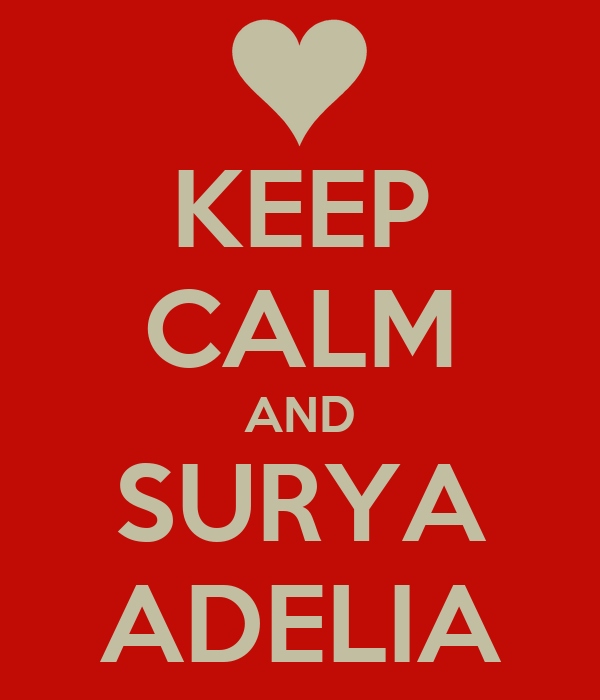 KEEP CALM AND SURYA ADELIA