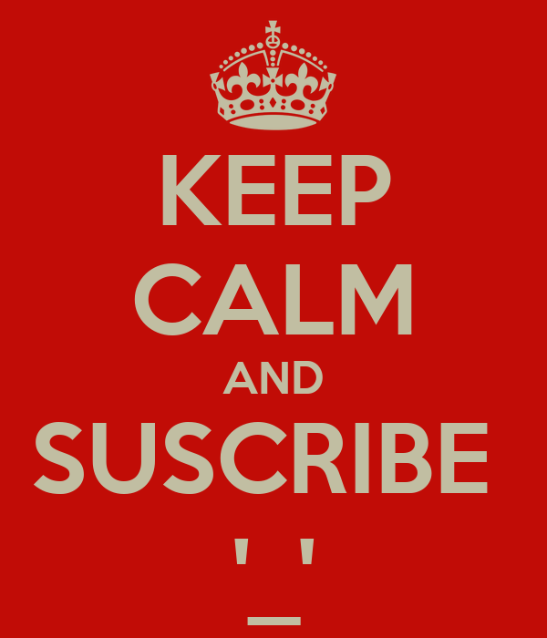 KEEP CALM AND SUSCRIBE  '_'