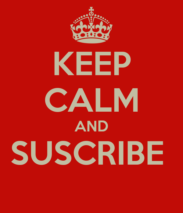KEEP CALM AND SUSCRIBE