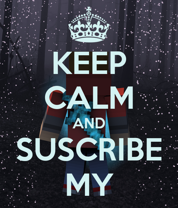 KEEP CALM AND SUSCRIBE MY