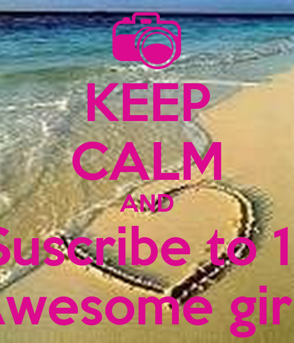 KEEP CALM AND Suscribe to 11 Awesome girls