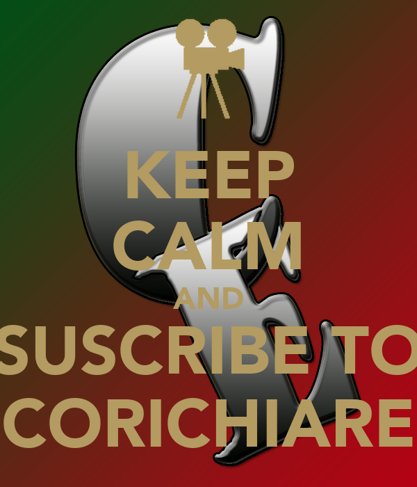 KEEP CALM AND SUSCRIBE TO CORICHIARE