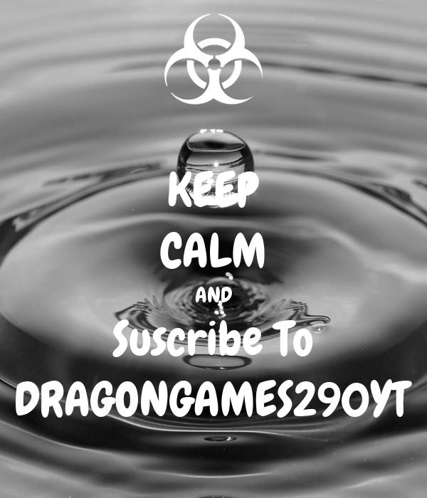 KEEP CALM AND Suscribe To DRAGONGAMES290YT
