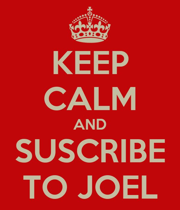 KEEP CALM AND SUSCRIBE TO JOEL