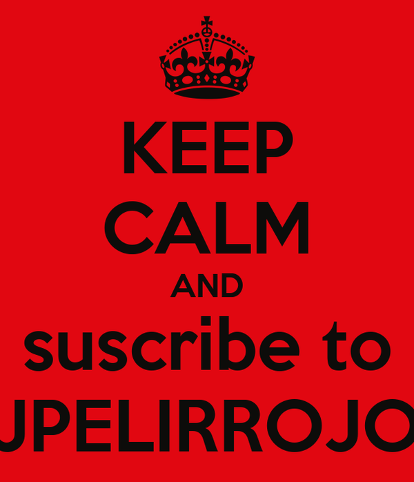 KEEP CALM AND suscribe to JPELIRROJO