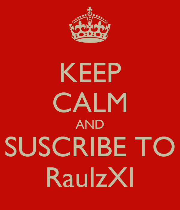 KEEP CALM AND SUSCRIBE TO RaulzXI