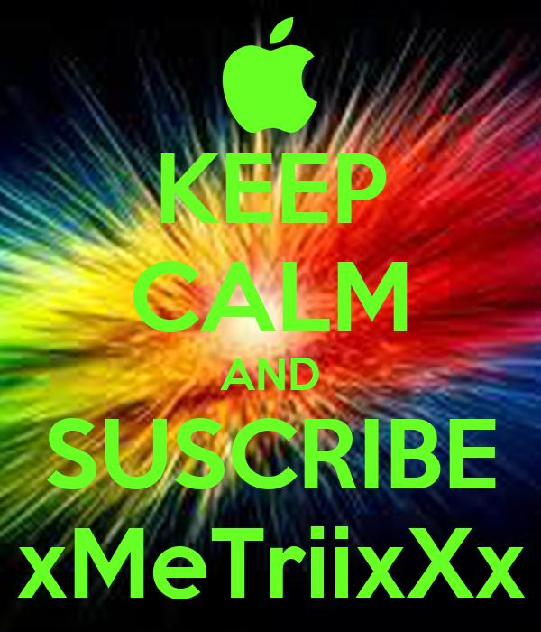 KEEP CALM AND SUSCRIBE xMeTriixXx