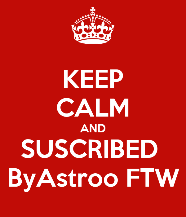 KEEP CALM AND SUSCRIBED  ByAstroo FTW