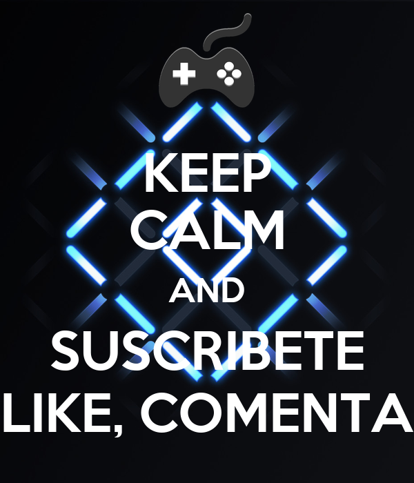 KEEP CALM AND SUSCRIBETE LIKE, COMENTA