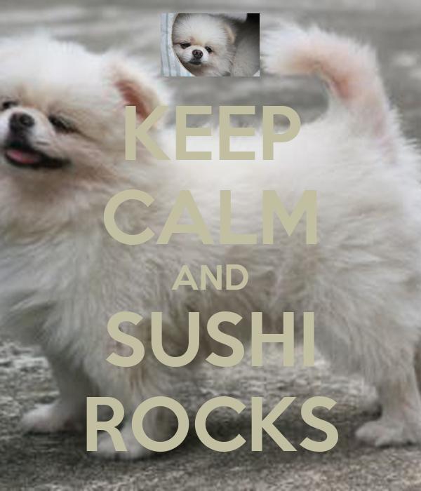 KEEP CALM AND SUSHI ROCKS