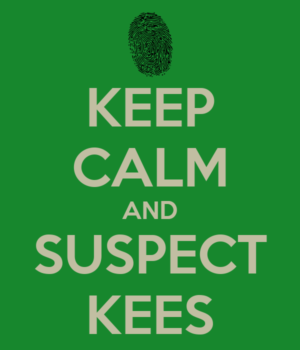 KEEP CALM AND SUSPECT KEES