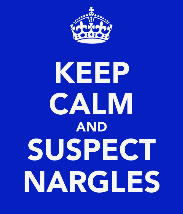 KEEP CALM AND SUSPECT NARGLES