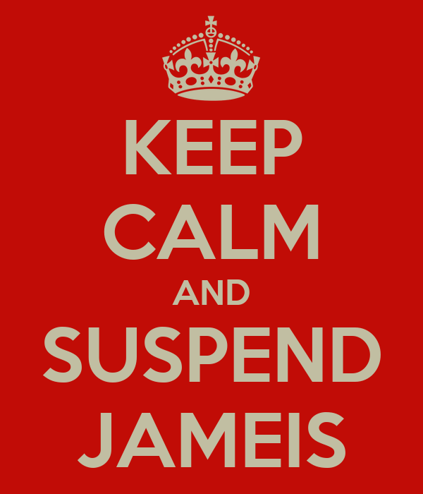 KEEP CALM AND SUSPEND JAMEIS