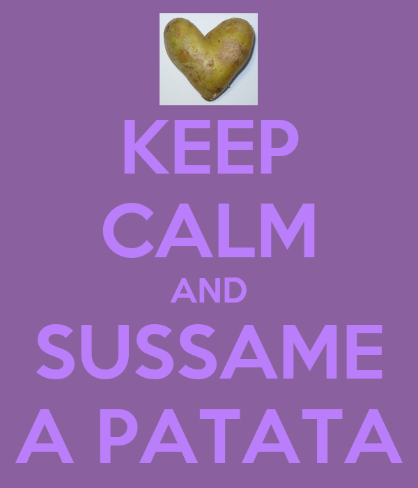 KEEP CALM AND SUSSAME A PATATA