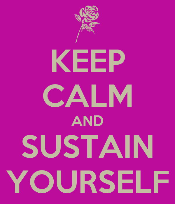 KEEP CALM AND SUSTAIN YOURSELF