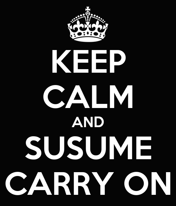 KEEP CALM AND SUSUME CARRY ON