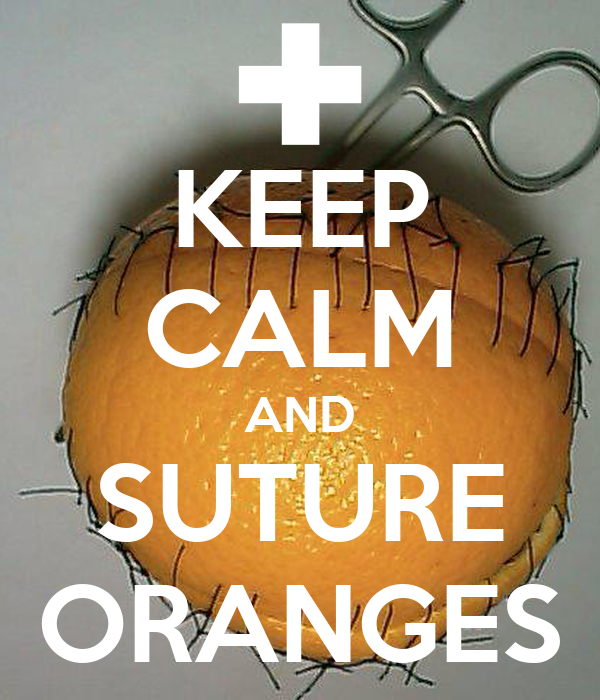 KEEP CALM AND SUTURE ORANGES