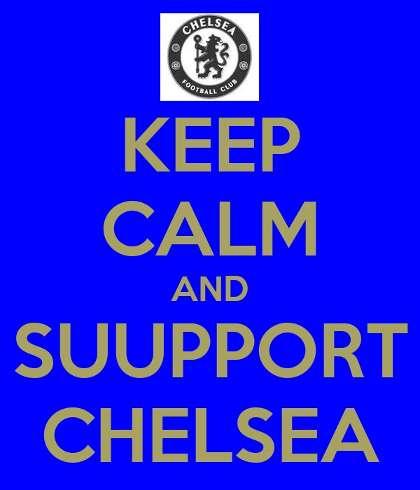 KEEP CALM AND SUUPPORT CHELSEA
