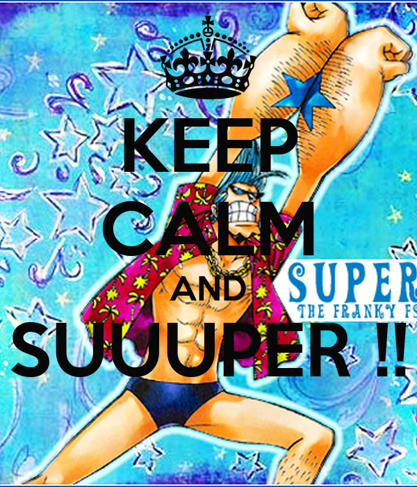 KEEP CALM AND SUUUPER !!