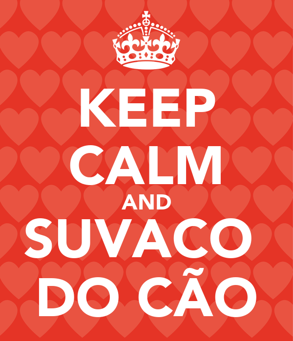 KEEP CALM AND SUVACO  DO CÃO