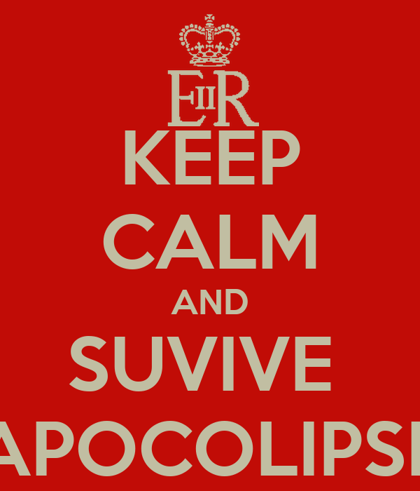 KEEP CALM AND SUVIVE  APOCOLIPSE