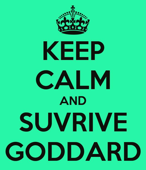 KEEP CALM AND SUVRIVE GODDARD