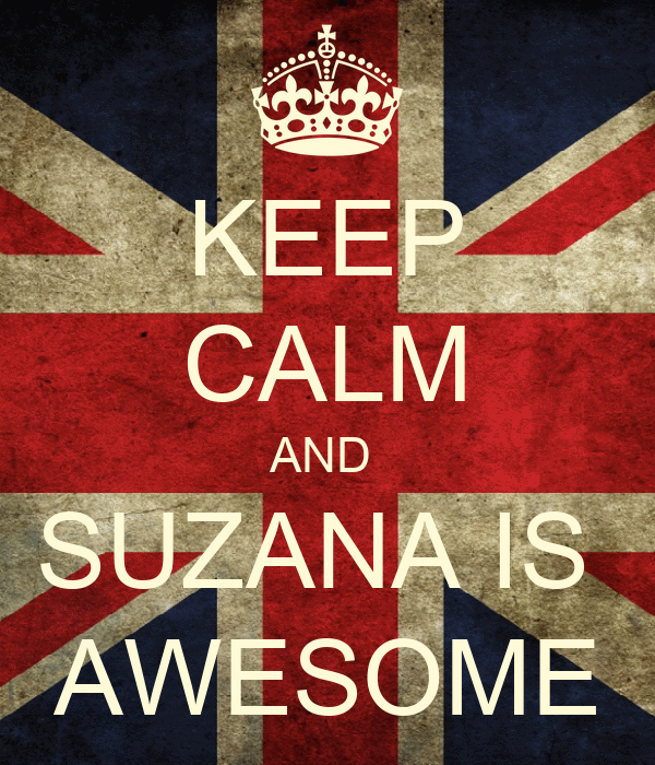 KEEP CALM AND  SUZANA IS  AWESOME