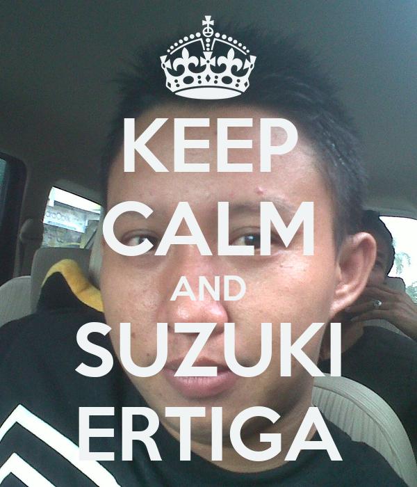 KEEP CALM AND SUZUKI ERTIGA