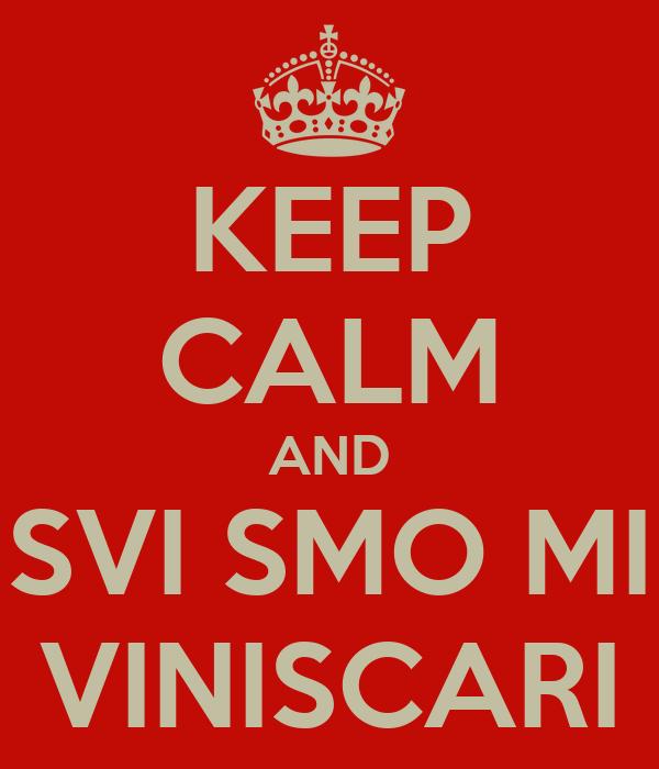 KEEP CALM AND SVI SMO MI VINISCARI