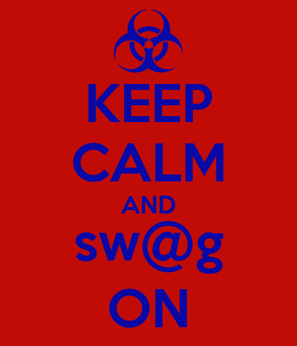 KEEP CALM AND sw@g ON
