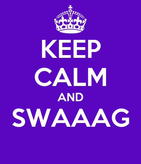 KEEP CALM AND SWAAAG