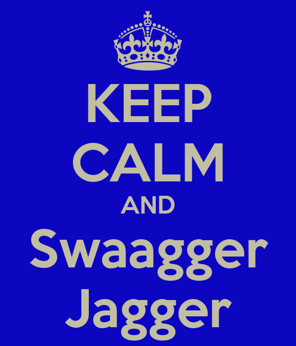 KEEP CALM AND Swaagger Jagger