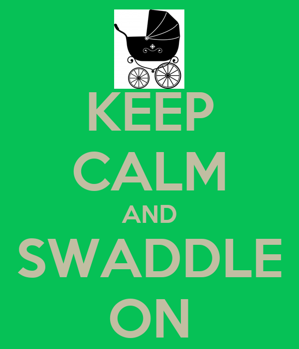KEEP CALM AND SWADDLE ON