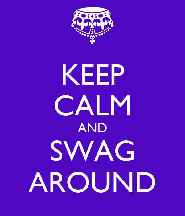 KEEP CALM AND SWAG AROUND