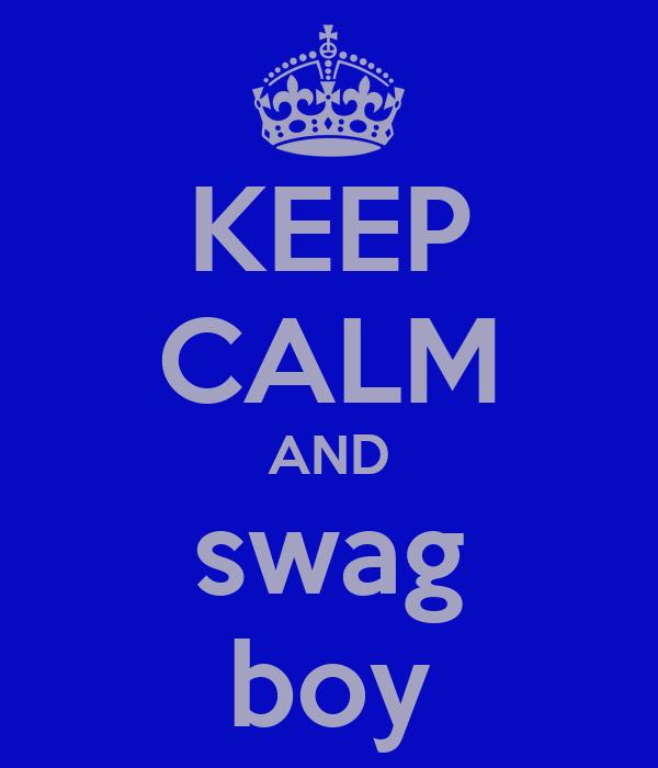 KEEP CALM AND swag boy