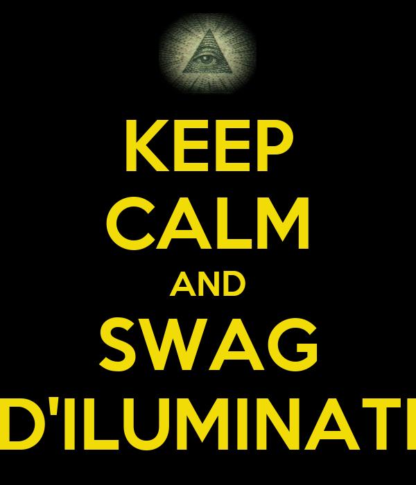 KEEP CALM AND SWAG D'ILUMINATI